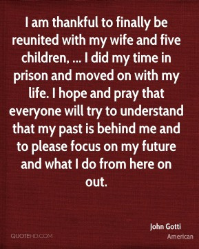John Gotti - I am thankful to finally be reunited with my wife and ...