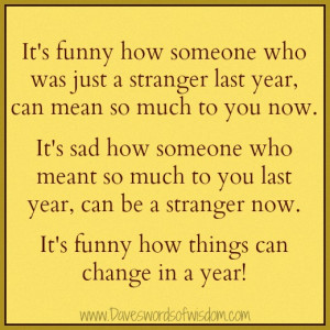 It's funny how someone who was just a stranger last year,