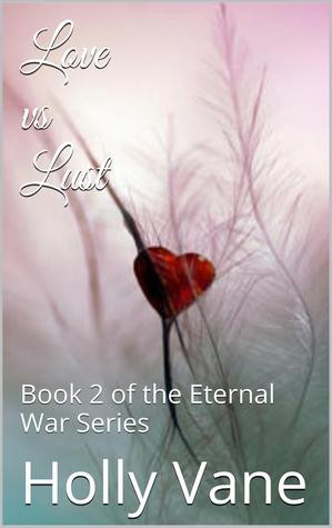 "Start by marking ""Love vs. Lust (Eternal War, #2)"" as Want to Read ..."