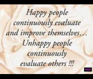 ... ..happy people evaluate themselves, unhappy people evaluate others