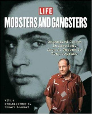 ... Gangsters: Organized Crime in America: From All Capone to Tony Soprano