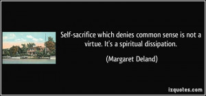 Self-sacrifice which denies common sense is not a virtue. It's a ...