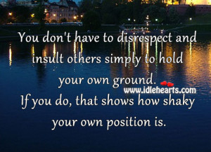 You don't have to disrespect and insult others simply to hold your ...