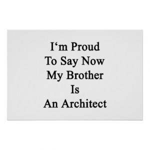 Proud To Say Now My Brother Is An Architect Poster