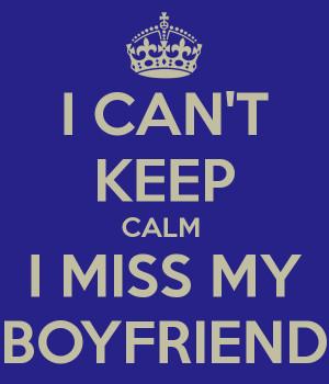 CAN'T KEEP CALM I MISS MY BOYFRIEND