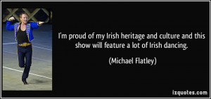 Irish Dance Quotes I'm proud of my irish heritage