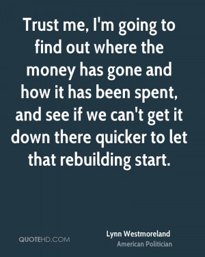 Trust me, I'm going to find out where the money has gone and how it ...