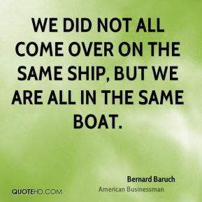 ... We did not all come over on the same ship, but we are all in the same