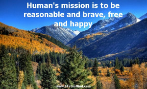 ... and brave, free and happy - Heinrich Mann Quotes - StatusMind.com