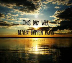 ... Quotes Quotation Quotations Sunset Lake This day will never happen