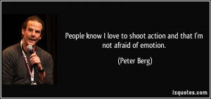 People know I love to shoot action and that I'm not afraid of emotion ...