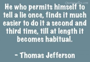 He Who Permits Himself To Tell A Lie Once~ Thomas Jefferson