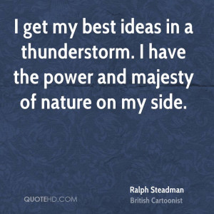 get my best ideas in a thunderstorm. I have the power and majesty of ...