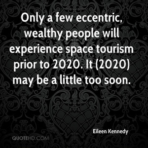 Only a few eccentric, wealthy people will experience space tourism ...