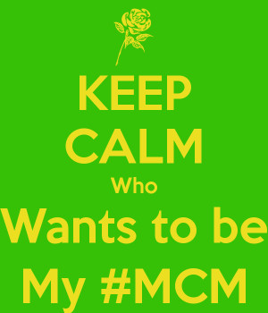 KEEP CALM Who Wants to be My #MCM
