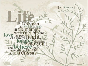 Life Is too Short to Wake Up In the Morning with Regrets ~ Life Quote