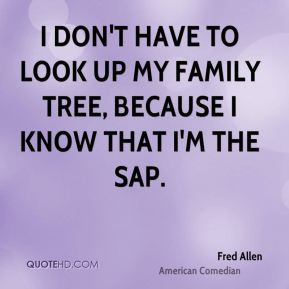 looked up my family tree and found out i was the sap picture quote 1
