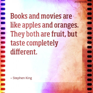 Books and movies are like apples and oranges. They both are fruit, but ...