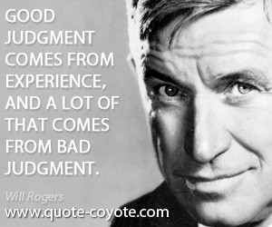 Experience quotes - Good judgment comes from experience, and a lot of ...