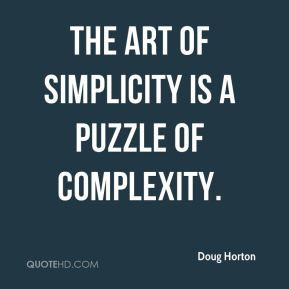 douglas horton quotes the art of simplicity is a puzzle of complexity ...