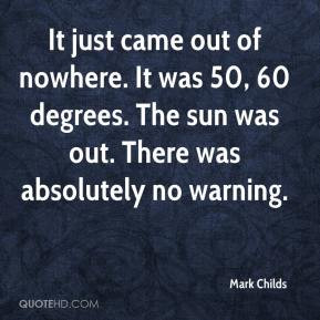 Mark Childs It just came out of nowhere It was 50 60 degrees The