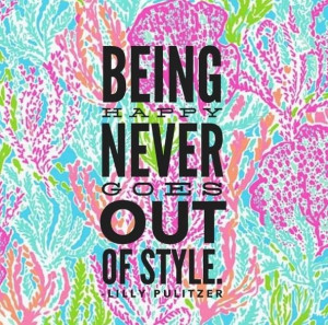 ... Lilly Pulitzer, Fashion Style, Happy Quotes, Be Happy, Lillypulitzer