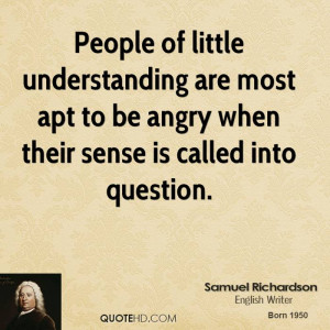 People of little understanding are most apt to be angry when their ...