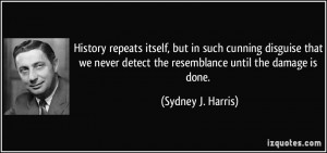 ... detect the resemblance until the damage is done. - Sydney J. Harris