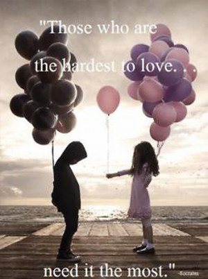 Those who are the hardest to love need it the most
