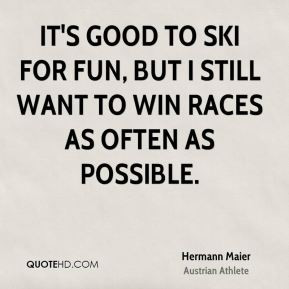 Hermann Maier - It's good to ski for fun, but I still want to win ...