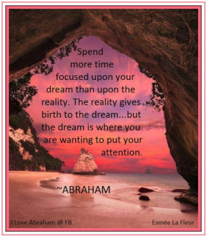 ... your dream than upon the reality... *Abraham-Hicks Quotes (AHQ1136
