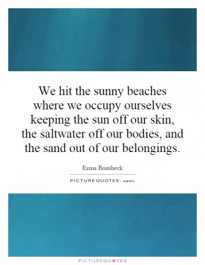 ... the sunny beaches where we occupy ourselves keeping the sun off our