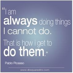 am always doing things I cannot do.