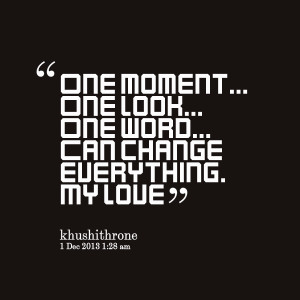Quotes Picture: one moment one look one word can change everything my ...