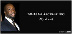 the hip-hop Quincy Jones of today. - Wyclef Jean