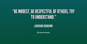 Be modest, be respectful of others, try to understand.""