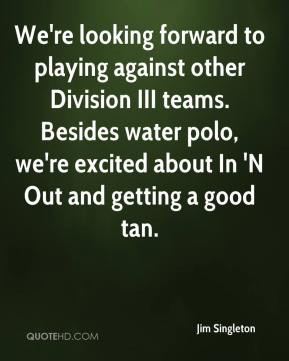 ... water polo, we're excited about In 'N Out and getting a good tan