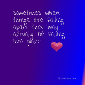 Sometimes when things are falling apart they may actually be falling ...