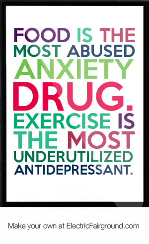 ... drug. Exercise is the most underutilized antidepressant. Framed Quote