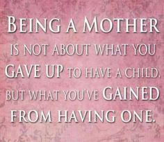 Being a mother... More