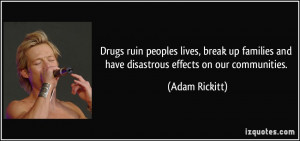 Drugs ruin peoples lives, break up families and have disastrous ...