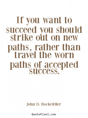 John D. Rockefeller Quotes - If you want to succeed you should strike