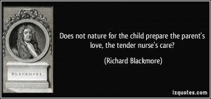 ... the parent's love, the tender nurse's care? - Richard Blackmore