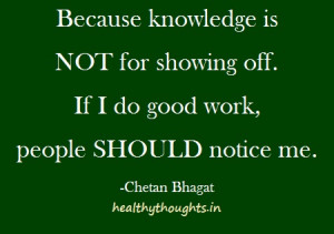 quotes-Because knowledge is not for showing off-if i do good work ...