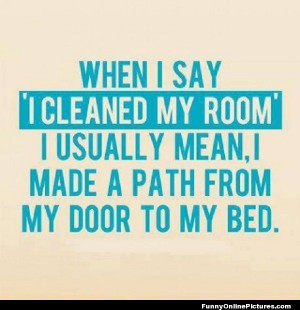 Funny quote about how teenagers clean their rooms! lol