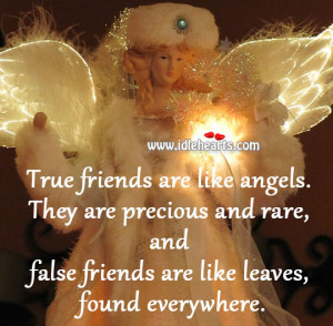 True friends are like angels. They are precious and rare, and false ...