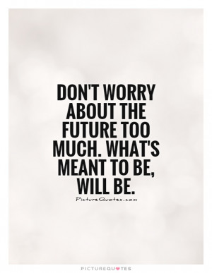Meant To Be Quotes Dont Worry Quotes
