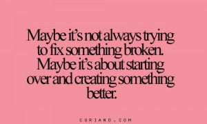 Start Over Quotes - Starting Over Quote - Starting over and creating ...