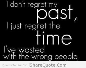 don t regret my past i just regret the time i ve wasted