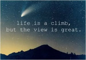 Life is a climb, but the view is great.